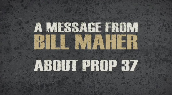 Bill Maher for Prop 37